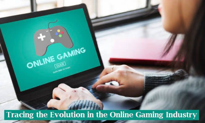 Tracing the Evolution in the Online Gaming Industry